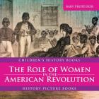 The Role of Women in the American Revolution - History Picture Books - Children's History Books Cover Image