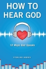 How to Hear God, 10 Ways God Speaks: How to Hear God's Voice Cover Image
