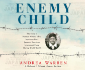 Enemy Child: The Story of Norman Mineta, a Boy Imprisoned in a Japanese American Internment Camp During World War II Cover Image