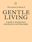 The Monocle Book of Gentle Living: A guide to slowing down, enjoying more and being happy Cover Image