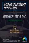 Marketing Jurídico e Google Ads para Advogados: Estratégias para atrair clientes todos os dias. Cover Image