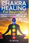 CHAKRA HEALING For Beginners: All you Need to Know About Chakra & Self-Healing Techniques that Balance & Increase your Energy Cover Image