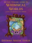 Fiction Tinker's Guide to Whimsical Worlds: 21 Tips for Defining Your World Cover Image