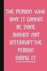 The Person Who Says It Cannot Be Done Should Not Interrupt The Person Doing It.: A Cute Girl Boss Notebook - Colleague Gifts - Cool Office Gifts For W Cover Image