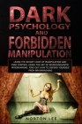Dark Psychology and Forbidden Manipulation: Learn the Secret Code of Manipulation and Mind Control Using the Art of Neurolinguistic Programming. Find Cover Image