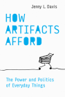 How Artifacts Afford: The Power and Politics of Everyday Things (Design Thinking, Design Theory) Cover Image