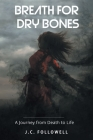 Breath for Dry Bones: A Journey from Death to Life Cover Image
