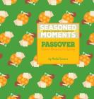 Seasoned Moments: Passover: Festive Recipes for Spring Cover Image