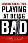 Playing at Being Bad: The Hidden Resilience of Troubled Teens Cover Image