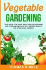 Vegetable Gardening: Raised Bed Gardening and Companion Planting. Garden Basics for a Thriving Garden Cover Image