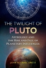 The Twilight of Pluto: Astrology and the Rise and Fall of Planetary Influences Cover Image