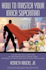 How to Master Your Inner Superman: A Guide for Male Survivors of Childhood Sexual Abuse Using Superman to Help Conquer the Need for Facades Cover Image