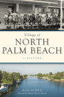 Village of North Palm Beach: A History (Brief History) Cover Image