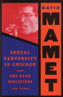Sexual Perversity in Chicago and the Duck Variations: Two Plays (Mamet) Cover Image