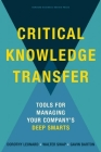 Critical Knowledge Transfer: Tools for Managing Your Company's Deep Smarts Cover Image