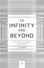 To Infinity and Beyond: A Cultural History of the Infinite - New Edition (Princeton Science Library #54) Cover Image