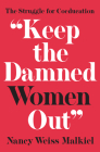 Keep the Damned Women Out: The Struggle for Coeducation Cover Image