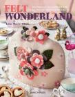 Felt Wonderland: Feltmaking techniques and 12 fantasy-inspired projects Cover Image
