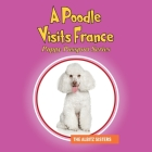 A Poodle Visits France: Puppy Passport Series Cover Image
