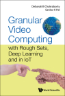 Granular Video Computing: With Rough Sets, Deep Learning and in Iot Cover Image