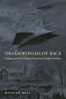 Dreamworlds of Race: Empire and the Utopian Destiny of Anglo-America Cover Image
