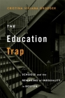 The Education Trap: Schools and the Remaking of Inequality in Boston Cover Image