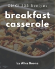 OMG! 333 Breakfast Casserole Recipes: Home Cooking Made Easy with Breakfast Casserole Cookbook! Cover Image