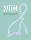 The Mind Remedy: Discover, Make and Use Simple Objects to Nourish Your Soul Cover Image
