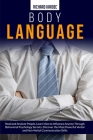 Body Language: Read and Analyze People. Learn How to Influence Anyone through Behavioral Psychology Secrets. Discover Powerful Verbal Cover Image