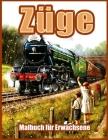 Züge: Schöne Malbücher für Erwachsene, Jugendliche, Senioren, mit Dampfmaschinen, Lokomotiven, Elektrischen Zügen und mehr ( Cover Image