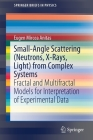 Small-Angle Scattering (Neutrons, X-Rays, Light) from Complex Systems: Fractal and Multifractal Models for Interpretation of Experimental Data (Springerbriefs in Physics) Cover Image