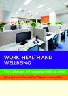 Work, Health and Wellbeing: The Challenges of Managing Health at Work Cover Image