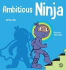 Ambitious Ninja: A Children's Book About Goal Setting Cover Image