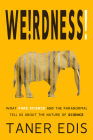 Weirdness!: What Fake Science and the Paranormal Tell Us about the Nature of Science Cover Image