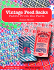 Vintage Feed Sacks: Fabric from the Farm (Schiffer Books) Cover Image