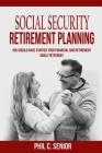 Social Security Retirement Planning: You Should Have Started Your Financial And Retirement Goals Yesterday Cover Image