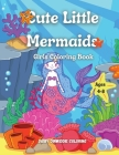 Cute Little Mermaids: Girls Coloring Book Ages 4-8: 60 Cute, Unique Coloring Pages / Mermaid Coloring book for Kids Cover Image