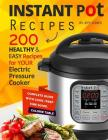 Instant Pot Recipes: 200 Healthy & Easy Recipes for Your Electric Pressure Cooker Cover Image