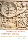 On My Right Michael, On My Left Gabriel: Angels in Ancient Jewish Culture Cover Image