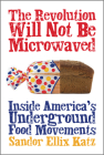 The Revolution Will Not Be Microwaved: Inside America's Underground Food Movements Cover Image