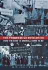 The Progressive Revolution: How the Best in America Came to Be Cover Image