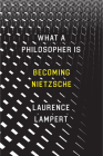 What a Philosopher Is: Becoming Nietzsche Cover Image