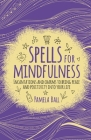 Spells for Mindfulness: Incantations and Charms to Bring Peace and Positivity Into Your Life Cover Image