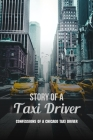 Story Of A Taxi Driver: Confessions of A Chicago Taxi Driver: Retired Taxi Driver Book Cover Image