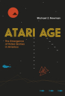 Atari Age: The Emergence of Video Games in America Cover Image