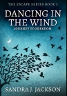Dancing In The Wind: Premium Hardcover Edition Cover Image