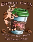 Coffee Cats Coloring Book: Derpy Cat Butt & Coffee Lovers Unite for this Coloring Book for Adults and Seniors Including a Free Bookmark! Cover Image