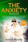 The Anxiety Workbook: Get Relief from Social Anxiety, Panic Attacks, and Depression Through Cognitive Behavioral Therapy for Yourself and Yo Cover Image