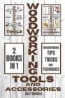 Woodworking Tools and Accessories: Woodworking Tips, Tricks and Techniques (2 books in 1) Cover Image