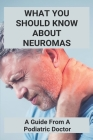 What You Should Know About Neuromas: A Guide From A Podiatric Doctor: Morton'S Neuroma Ruined My Life Cover Image